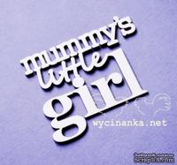 "Чипборд от Wycianka - Надпись ""mummy's little girl"" , 1 дет."